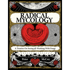 sold out more soon - RADICAL MYCOLOGY: A TREATISE ON SEEING & WORKING WITH FUNGI